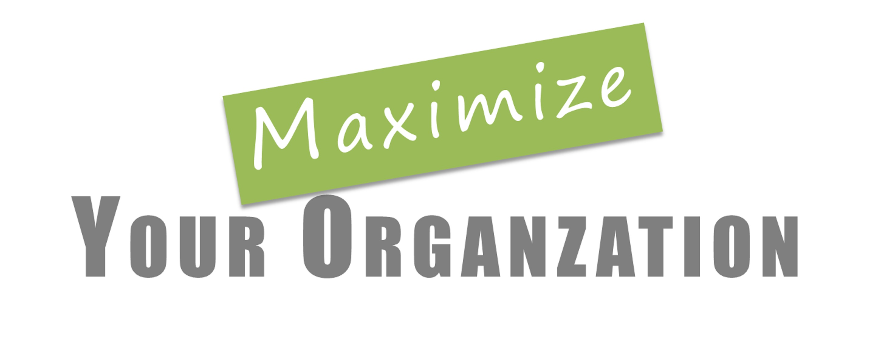Maximize Your Organization